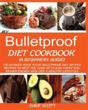 MY BULLETPROOF DIET COOKBOOK (A BEGINNER'S GUIDE) : a new diet with the greatest of intentions...
