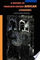 A History of Twentieth-century African Literatures