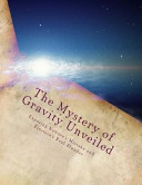 The Mystery of Gravity Unveiled