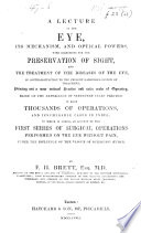 A Lecture On The Eye Its Mechanism And Optical Powers With Directions For The Preservation Of Sight And The Treatment Of The Diseases Of The Eye To Which Is Added An Account Of The First Series Of Surgical Operations Performed On The Eye Without Pain Under The Influence Of The Vapour Of Sulphuric Ther book