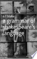 A Grammar of Shakespeare s Language