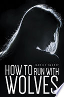 How to Run with Wolves She Has Been Locked Up In