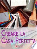 Creare la Casa Perfetta  Consigli Pratici per Progettare da Zero i Tuoi Spazi   Ebook Italiano   Anteprima Gratis