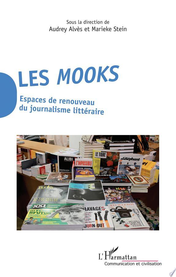Les mooks : espaces de renouveau du journalisme littéraire / sous la direction de Audrey Alvès et Marieke Stein.- Paris : L'Harmattan , copyright 2017