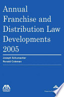 Annual Franchise and Distribution Law Developments, 2005 Edition