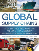 Global Supply Chains  Evaluating Regions on an EPIC Framework     Economy  Politics  Infrastructure  and Competence