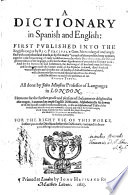 A Dictionary In Spanish And English First Pvblished Into The English Tongue By Ric Percivale Gent Now Enlarged And Amplified With Many Thousand Words All Done By John Minsheu Professor Of Languages In London