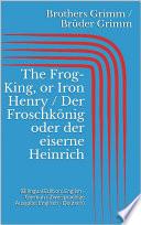 The Frog King  or Iron Henry   Der Froschk  nig oder der eiserne Heinrich  Bilingual Edition  English   German   Zweisprachige Ausgabe  Englisch   Deutsch