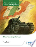 Access to History for the IB Diploma  The move to global war