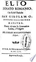 Elio Donato Romano  che f   del glorioso San Girolamo     ouero di tutta la gramatica latina  e volgare