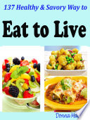 137 Healthy & Savory Way to Eat to Live