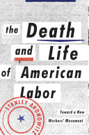 The death and life of American labor : toward a new workers
