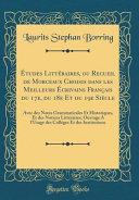 Études Littéraires, ou Recueil de Morceaux Choisis dans les Meilleurs Écrivains Français du 17e, du 18e Et du 19e Siècle