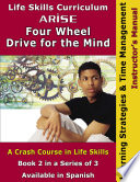 Life Skills Curriculum: ARISE Four Wheel Drive for Theh Mind, Book 2: Learning Strategies & Time Management (Instructor's Manual)