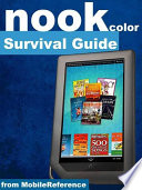 Nook Color Survival Guide  Step by Step User Guide for Nook Color eReader  Using Hidden Features  Downloading FREE eBooks  Sending eMail  and Surfing the Web