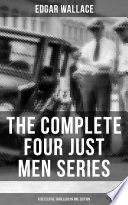 The Complete Four Just Men Series 6 Detective Thrillers In One Edition