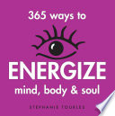 365 Ways To Energize Mind Body Soul