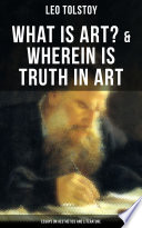 Tolstoy  What is Art    Wherein is Truth in Art  Essays on Aesthetics and Literature
