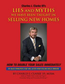 Lies and Myths We Have Been Taught in Selling New Homes
