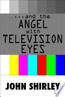...And The Angel With Television Eyes : fantasy meets reality. this surreal journey of self-discovery...