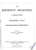 The Reference Shakspere  a Memorial Edition of Shakspere s Plays  Containing Eleven Thousand Six Hundred References