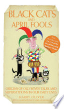 Black Cats & April Fools - Origins of Old Wives Tales and Superstitions in Our Daily Lives Or Seen A Bride Throw A Bouquet