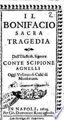 Il Bonifacio sacra tragedia dell illustriss  signore conte Scipione Agnelli oggi vescouo di Casal di Monferrato