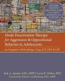 Mode Deactivation Therapy for Aggression and Oppositional Behavior in Adolescents an Integrative Methodology Using ACT  DBT  and CBT