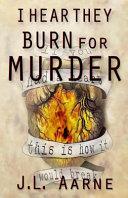 I Hear They Burn for Murder