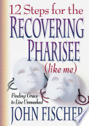 12 Steps for the Recovering Pharisee  like me