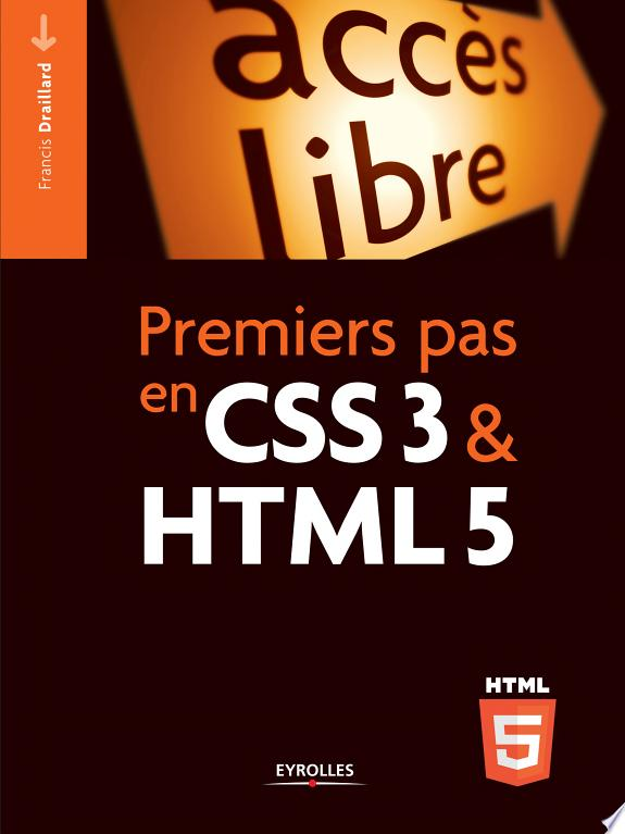 Premiers pas en CSS 3 & HTML 5 / Francis Draillard.- Paris : Eyrolles , DL 2017