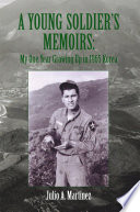 A Young Soldier S Memoirs My One Year Growing Up In 1965 Korea