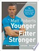 Matt Roberts  Younger  Fitter  Stronger Book PDF