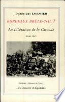 Bordeaux br  le t il   ou  La lib  ration de la Gironde
