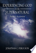 Experiencing God in the Supernatural It Is My Goal To