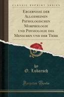 Ergebnisse der Allgemeinen Pathologischen Morphologie und Physiologie des Menschen und der Tiere (Classic Reprint)