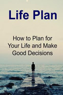 download ebook life plan: how to plan for your life and make good decisions pdf epub