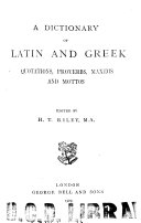 A Dictionary of Latin and Greek Quotations, Proverbs, Maxims and Mottos