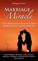Marriage Miracle The 7 Struggles That Destroy Christian Marriages And How To Overcome Them