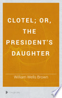 Clotel; or, the President's Daughter