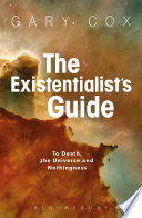 The Existentialist s Guide to Death  the Universe and Nothingness