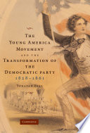 The Young America Movement and the Transformation of the Democratic Party  1828   1861 Book PDF