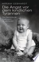 Die Angst vor dem kindlichen Tyrannen