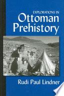 Explorations in Ottoman Prehistory