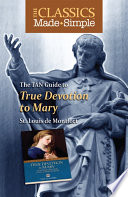 The Classics Made Simple  True Devotion to Mary with Preparation for Total Consecration