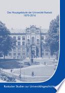 Das Hauptgebäude der Universität Rostock 1870-2016