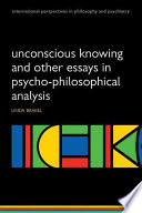 Unconscious Knowing and Other Essays in Psycho Philosophical Analysis