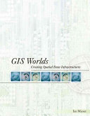 GIS Worlds: Creating Spatial Data Infrastructures