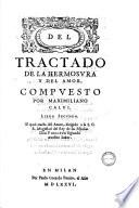 Del tractado de la hermosura y del amor compuesto por Maximiliano Calui  Libro primero   tercero