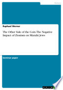 The Other Side of the Coin. The Negative Impact of Zionism on Mizrahi Jews
